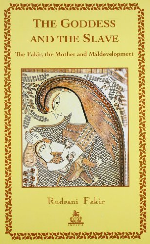 The Goddess and the Slave: The Fakir, the Mother and Maldevelopment: Rudrani Fakir