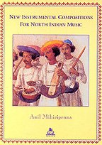 New Instrumental Compositions: For North Indian Music: Anil Mihiripenna