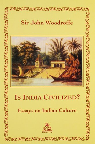 Is India Civilized? ÂEssays on Indian Culture: Sir John Woodroffe