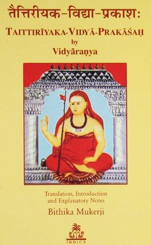 Taittiriyaka-Vidya-Prakasah By Vidyaranya: Vidyaranya; translated, introduced, and Explanatory ...