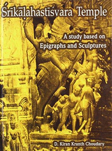 Srikalahastisvara Temple: A Study Based on Epigraphs: D. Kiran Kranth