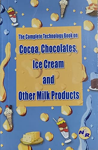 9788186623909: THE COMPLETE TECHNOLOGY BOOK OF COCOA, CHOCOLATE, ICE CREAM AND OTHER MILK PRODUCTS