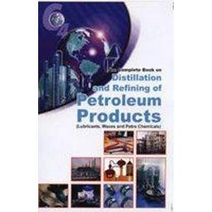 9788186623978: THE COMPLETE BOOK ON DISTILLATION AND REFINING OF PETROLEUM PRODUCTS (LUBRICANTS, WAXES AND PETROCHEMICALS)