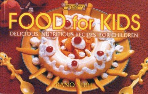 Food for Kids: Delicious. Nutritious Recipes for Children: Rano Suri