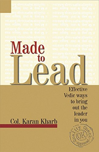 Made to Lead: Effective Vedic Ways to Bring Our the Leader in You: Karan Kharb