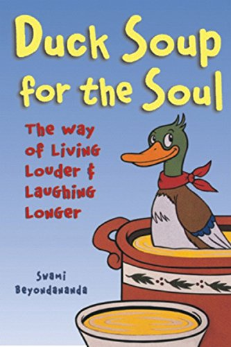 Duck Soup for the Soul: The Way of Living Louder and Laughing Longer: Swami Beyondananda