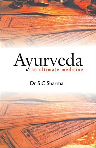 Ayurveda: The Ultimate Medicine: S.C. Sharma