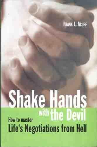 Shake Hands with the Devil: How to Master Life?s Negotiations from Hell: Frank L. Acuff