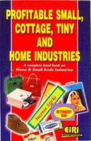 Profitable Small, Cottage, Tiny and Home Industries (A Complete Hand Book on Home and Small Scale ...