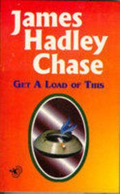 Get A Load Of This: James Hadley Chase