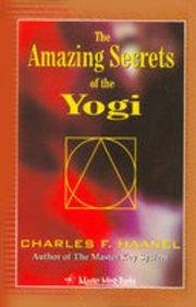The Amazing Secrets of the Yogi: Charles F. Haanel