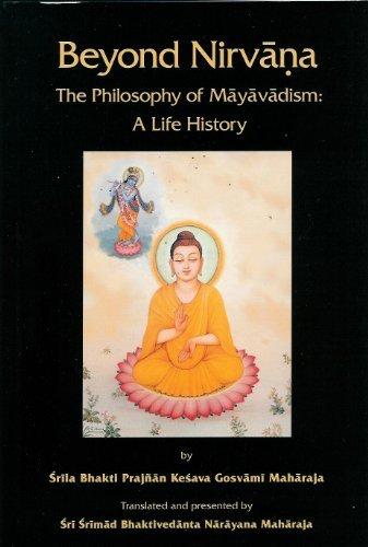 Beyond Nirvana: The Philosophy of Mayavadism: a Life History: Srila Bhakti Prajnan Kesava Gosvami ...