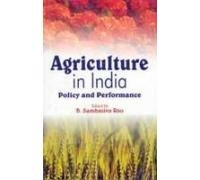 Agriculture in India : Policy and Performance: B Sambasiva Rao