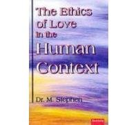 The Ethics of Love in the Human Context: Stephen, Dr. M.