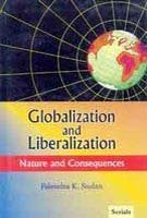 Globalization and Liberalization : Nature and Consequences: Falendra K Sudan