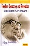 Freedom Democracy and Revolution Explorations in JPs: Sachchidananda and Nil