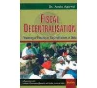 Fiscal Decentralisation: Financing of Panchayati Raj Institutions: Dr Amba Agarwal