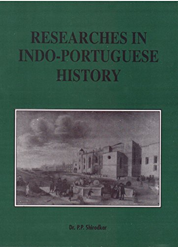 Researches in Indo-Portuguese History, Vol. I: P.P. Shirodkar