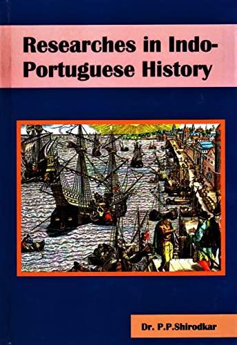 Researches in Indo-Portuguese History, Vol. I: P.P. Shirodkar