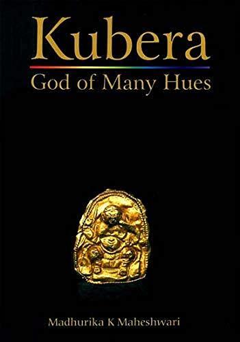 Kubera : God of Many Hues: Madhurika K. Maheshwari