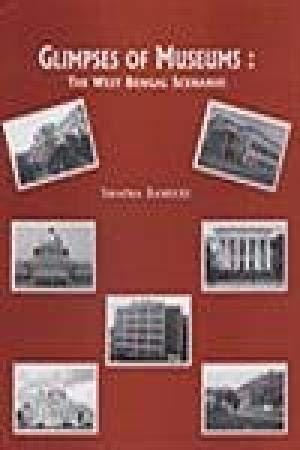 Glimpses of Museums : The West Bengal Scenario: Swapna Banerjee