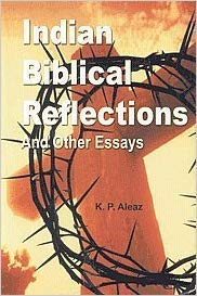 Indian Biblical Reflections and Other Essays: Aleaz K.P.