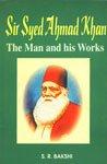 Sir Syed Ahmad Khan : The Man: S R Bakshi