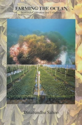 Farming the Ocean Seaweeds Cultivation and Utilization: Dinabandhu Sahoo