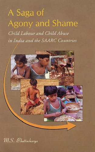 A Sagof Agony and Shame: Child Labour and Child Abuse in India and the SAARC Countries: M.S. ...