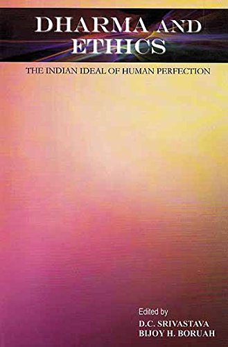 Dharma and Ethics: The Indian Ideal of Human Perfection: D.C. Srivastava and Bijoy H. Boruah (eds)