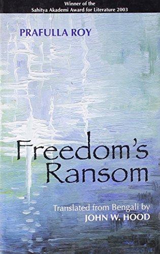 Freedom's Ransom: Prafulla Roy (Author) & John W. Hood (Tr.)