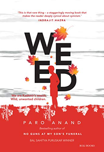 Weed: We are Kashmir?s weed. Wild, unwanted children: Paro Anand
