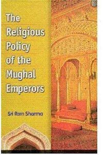 Religious Policy of the Mughal Emperors: Sri Ram Sharma
