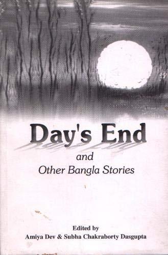 Days End and Other Bangla Stories: Amiya Den Subha Chakraborty Dasgupta