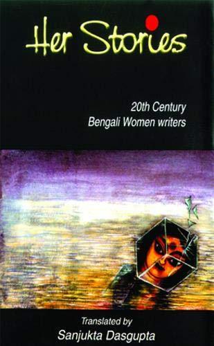 Her Stories : Twentieth Century Bengali Women Writers: Sanjukta Dasgupta