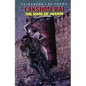 Lakshmi Bai, the rani of Jhansi: Vrndavanalala Varma