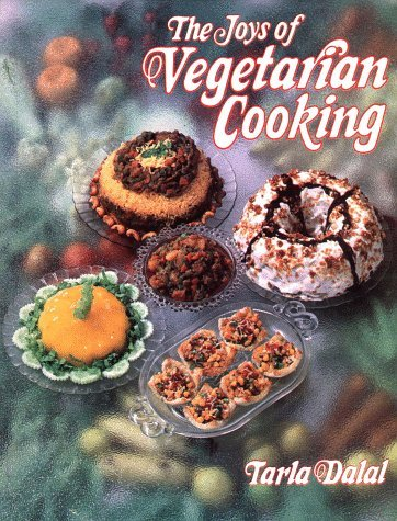 Joys of Vegetarian Cooking : Over 200 Delicious Recipes Practical Quick and Easy: Tarla Dalal