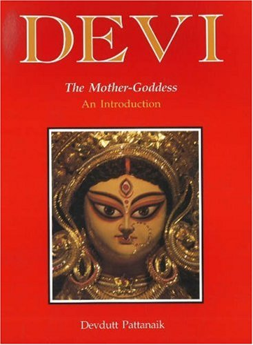 Devi: The Mother Goddess - An Introduction: Devdutt Pattanaik