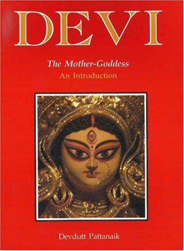 Devi: The Mother Goddess: An Introduction: Devdutt Pattanaik
