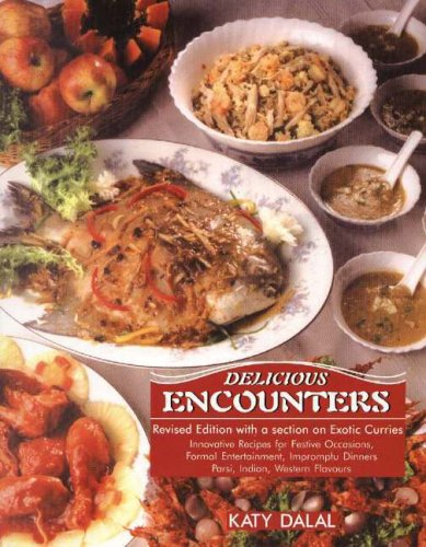 9788187111627: Delicious Encounters: Innovative Recipes for Festive Occasions, Formal Entertainment, Impromptu Dinners, Parsi, Indian, Western Flavours
