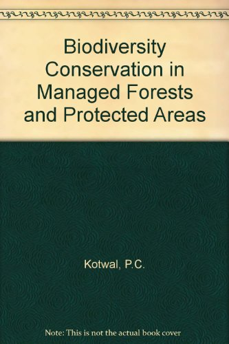 Biodiversity Conservation in Managed Forests and Protected: P.C. Kotwal, Sujoy