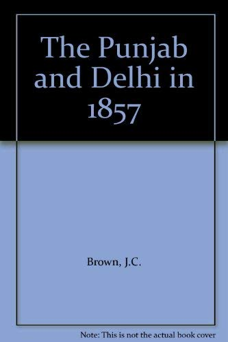 The Punjab and Delhi in 1857, 2 Vols.: J.C. Brown