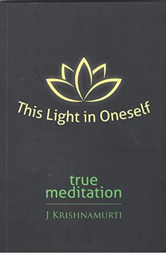 9788187326403: This Light In Oneself: True Meditation