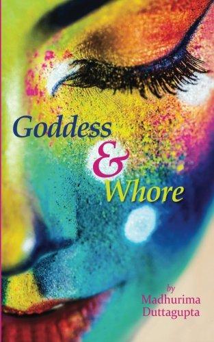 Goddess and Whore: Madhurima Duttagupta