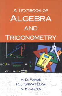 A Textbook of Algebra and Trigonometry: Pande, H. D., K. K. Gupta and R. J. Srivastava