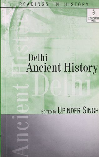 Delhi: Ancient History (Readings in Anceint History: Upinder Singh (ed.)
