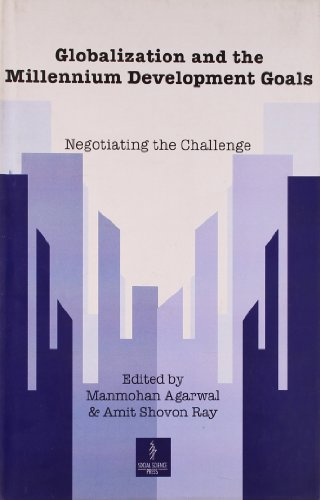 Globalization and the Millennium Development Goals: Negotiating the Challenge: Manmohan Agarwal and...