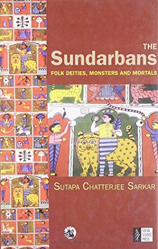 The Sundarbans : Folk Dieties, Monsters and: Sutapa Chatterjee Sarkar
