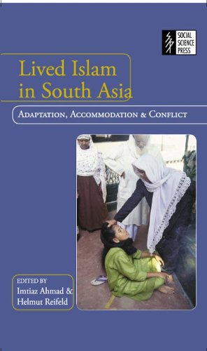 Lived Islam in South Asia: Adaptation, Accommodation and Conflict: Imtiaz Ahmad & Helmut Reifeld (...