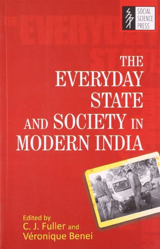 The Everyday State and Society in Modern India: C.J. Fuller & Veronique Benei (Eds)